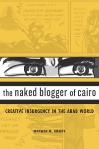 The naked blogger of Cairo : creative insurgency in the Arabic world - Marwan Kraidy