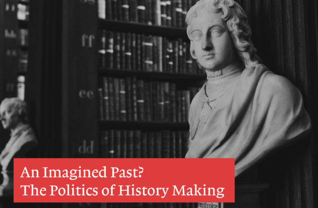An Imagined Past? The Politics of History Making 3